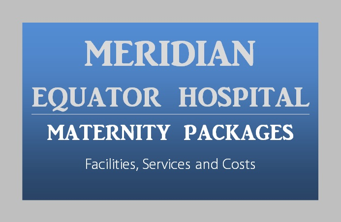 Meridian-Equator-Hospital-Maternity-Packages-Nairobi-Kenya-Toiduka-BabyloveNetwork
